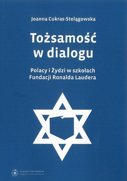 Tożsamość w dialogu. Polacy i Żydzi w szkołach Fundacji Ronalda Laudera