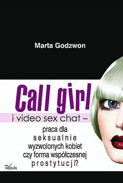 Call girl i video seks chat - praca dla wyzwolonych seksualnie kobiet czy forma współczesnej prostytucji?