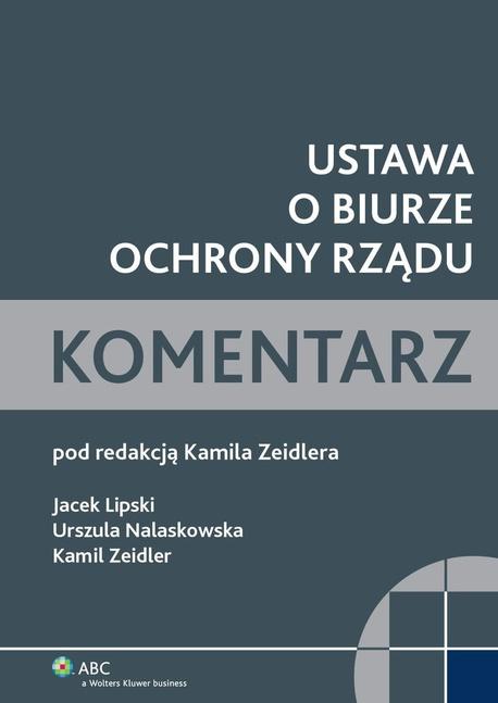 Ustawa o Biurze Ochrony Rządu. Komentarz - Kamil Zeidler,Urszula Nalaskowska,Jacek Lipski