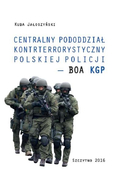 Centralny pododdział kontrterrorystyczny polskiej Policji – BOA KGP