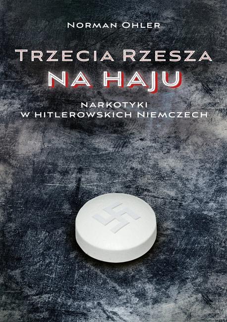 Trzecia Rzesza na haju. Narkotyki w hitlerowskich Niemczach - Norman Ohler