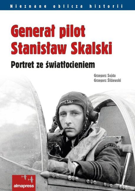 Generał pilot Stanisław Skalski - Grzegorz Śliżewski