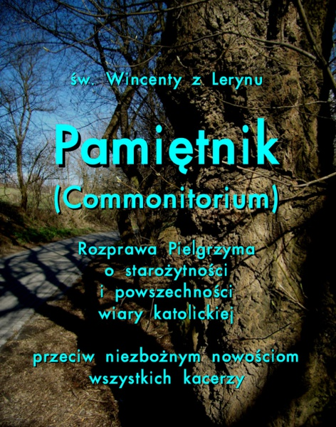 Pamiętnik (Commonitorium). Rozprawa Pielgrzyma o starożytności i powszechności wiary katolickiej przeciw niezbożnym nowościom wszystkich kacerzy
