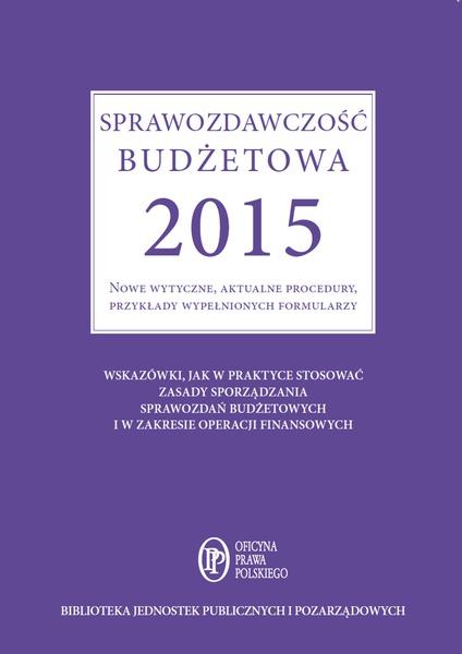 Sprawozdawczość budżetowa 2015. Nowe wytyczne, aktualne procedury, przykłady wypełnionych formularzy