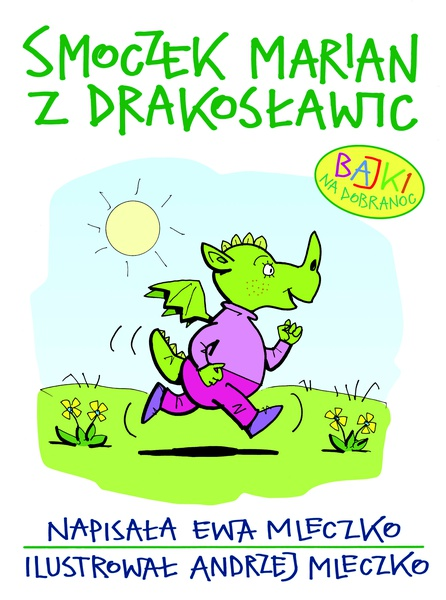 Smoczek Marian z Drakosławic. Bajki na dobranoc