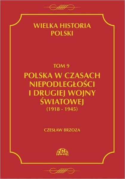 Wielka historia Polski Tom 9 Polska w czasach niepodległości i drugiej wojny światowej (1918 - 1945)