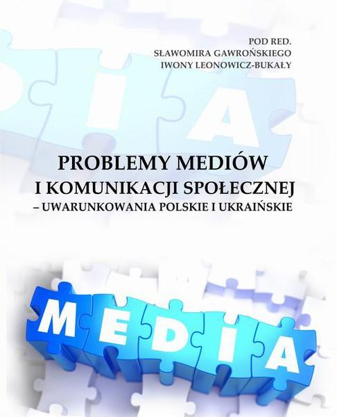 Problemy mediów i komunikacji społecznej – uwarunkowania polskie i ukraińskie