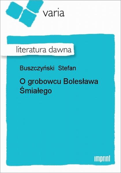 O Grobowcu Bolesława Śmiałego