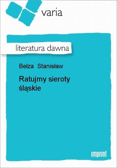 Ratujmy sieroty śląskie - Stanisław Bełza