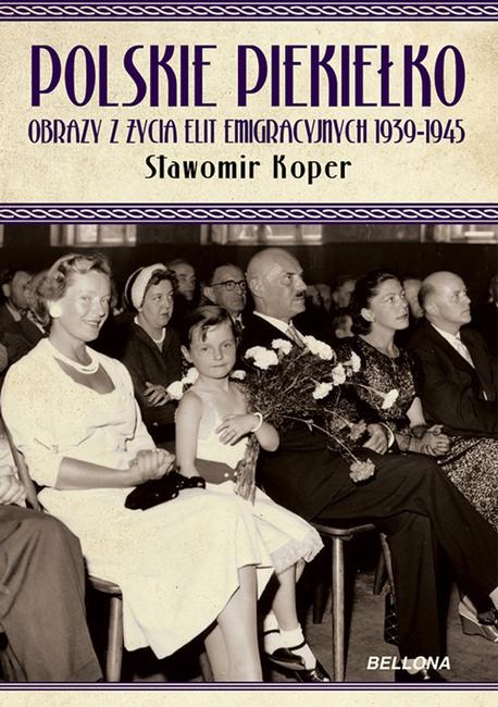 Polskie piekiełko obrazy z życia elit emigracyjnych 1939-1945 - Sławomir Koper