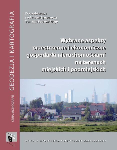 Wybrane aspekty przestrzenne i ekonomiczne gospodarki nieruchomościami na terenach miejskich i podmiejskich