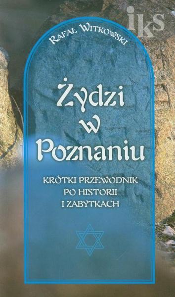 Żydzi w Poznaniu Krótki przewodnik po historii i zabytkach