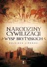 ebook Narodziny cywilizacji Wysp Brytyjskich - Wojciech  Lipoński