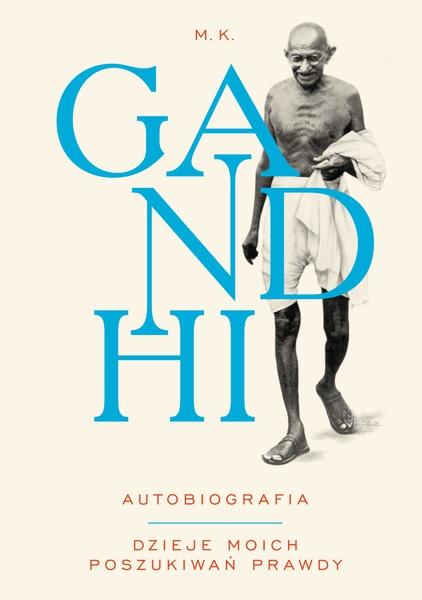 Gandhi - Autobiografia: Dzieje moich poszukiwań prawdy