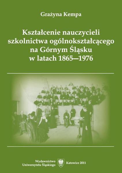 Kształcenie nauczycieli szkolnictwa ogólnokształcącego na Górnym Śląsku w latach 1865–1976