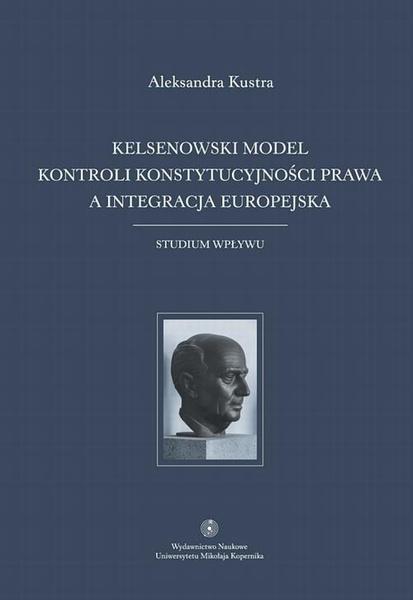 Kelsenowski model kontroli konstytucjonalności prawa a integracja europejska. Studium wpływu