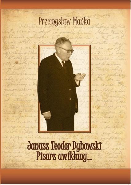 Janusz Teodor Dybowski. Pisarz uwikłany…
