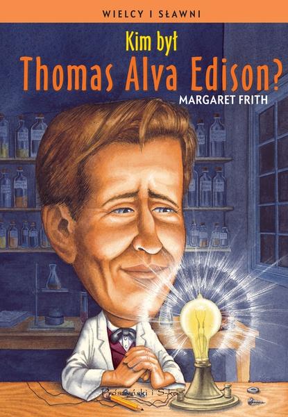 Kim był Thomas Alva Edison?