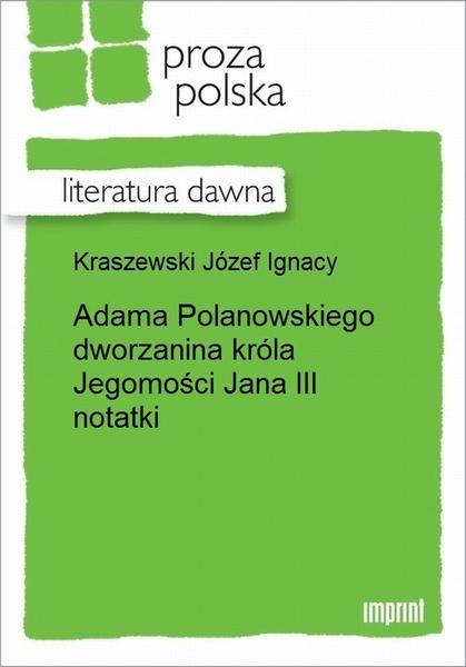 Adama Polanowskiego dworzanina króla Jegomości Jana III notatki