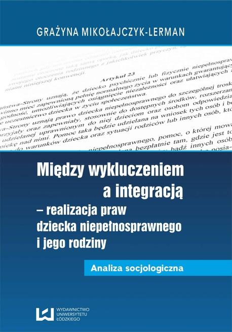 Między wykluczeniem a integracją - realizacja praw dziecka niepełnosprawnego i jego rodziny. Analiza socjologiczna - Grażyna Mikołajczyk-Lerman