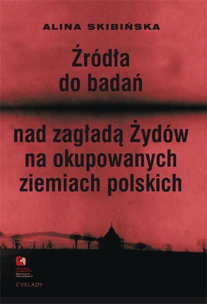 Źródła do badań nad zagładą Żydów na okupowanych ziemiach polskich. Przewodnik archiwalno-bibliograficzny.