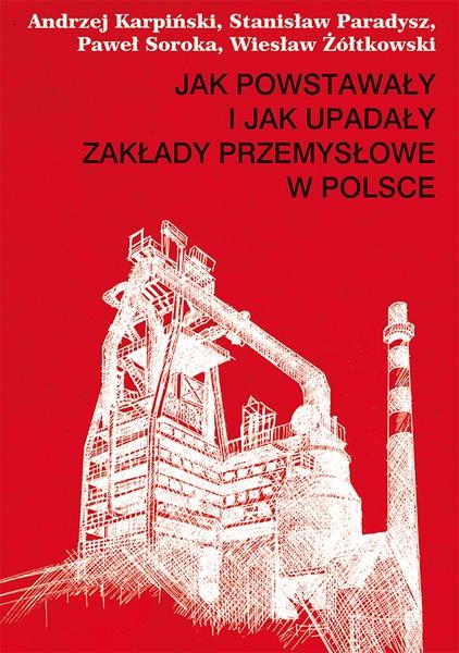 Jak powstawały i jak upadały zakłady przemysłowe w Polsce