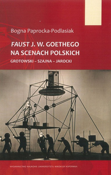 Faust J. W. Goethego na scenach polskich. Grotowski - Szajna - Jarocki