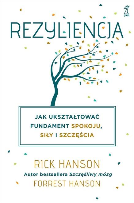 Rezyliencja. Jak ukształtować fundament spokoju, siły i szczęścia - Rick Hanson