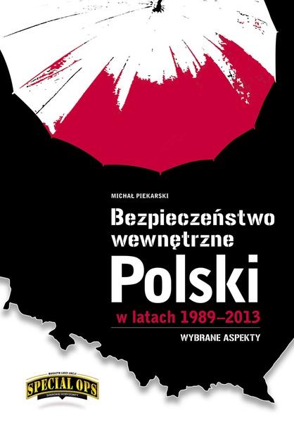 Bezpieczeństwo wewnętrzne Polski w latach 1989-2013 - wybrane aspekty