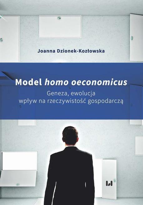 Model homo oeconomicus. Geneza, ewolucja, wpływ na rzeczywistość gospodarczą - Joanna Dzionek-Kozłowska
