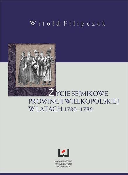Życie sejmikowe prowincji wielkopolskiej w latach 1780-1786