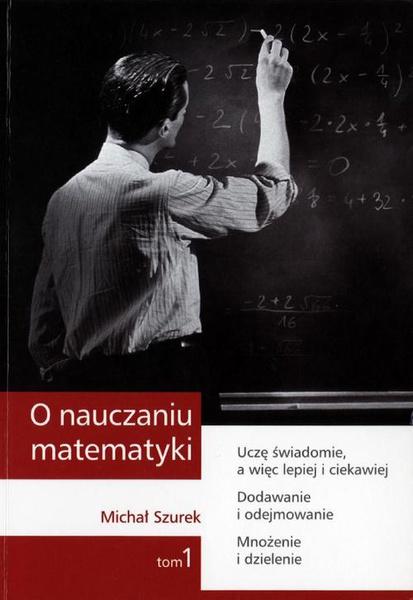 O nauczaniu matematyki. Wykłady dla nauczycieli i studentów. Tom 1