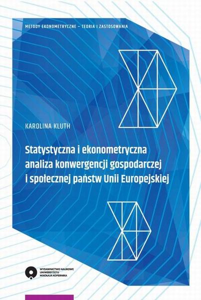 Statystyczna i ekonometryczna analiza konwergencji gospodarczej i społecznej państw Unii Europejskiej
