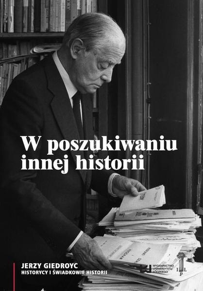 W poszukiwaniu innej historii. Antropologia tekstów opublikowanych na łamach periodyków Instytutu Literackiego w Paryżu