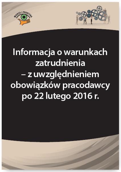 Informacja o warunkach zatrudnienia - z uwzględnieniem obowiązków pracodawcy po 22 lutego 2016 r.