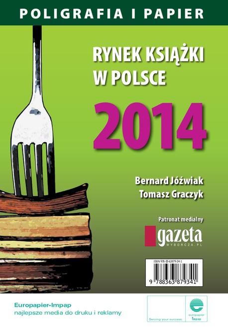 Rynek książki w Polsce 2014. Poligrafia i Papier - Bernard Jóźwiak,Tomasz Graczyk