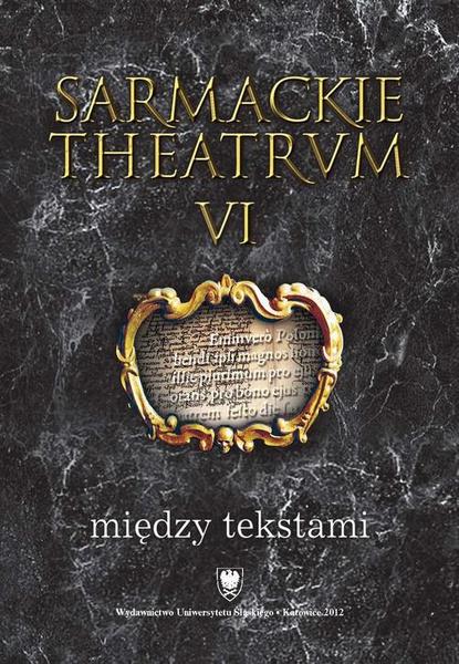 Sarmackie theatrum. T. 6: Między tekstami