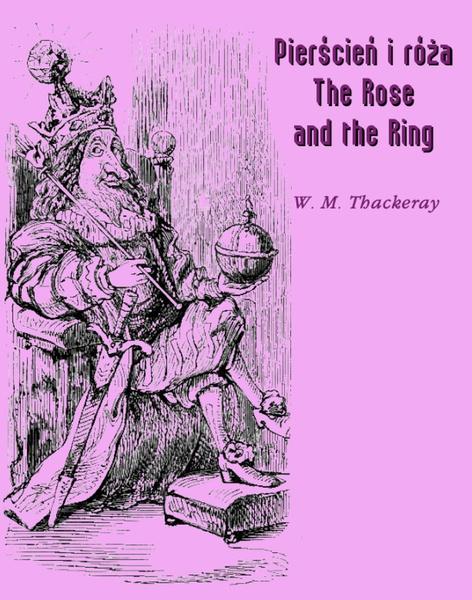 Pierścień i róża czyli historia Lulejki i Bulby. Pantomima przy kominku dla dużych i małych dzieci. The Rose and the Ring or The History of Prince Giglio and Prince Bulbo. A Fireside Pantomime for Gre