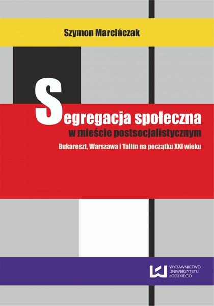 Segregacja społeczna w mieście postsocjalistycznym. Bukareszt, Warszawa, Tallin na początku XXI wieku