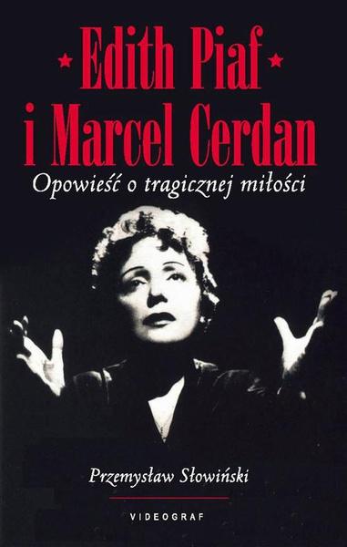 Edith Piaf i Marcel Cerdan. Opowieść o tragicznej miłości