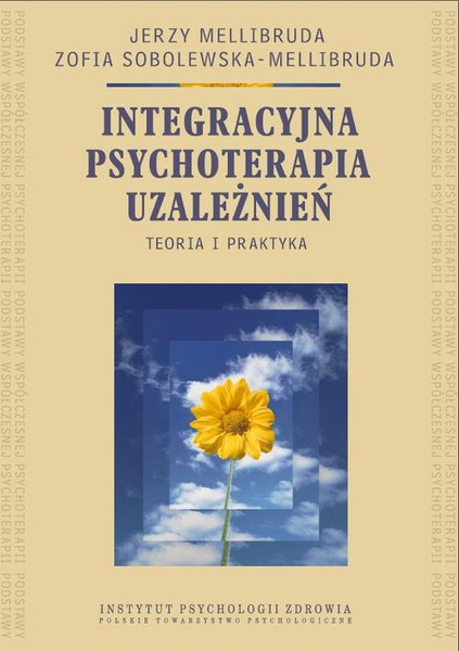 Integracyjna psychoterapia uzależnień. Teoria i praktyka