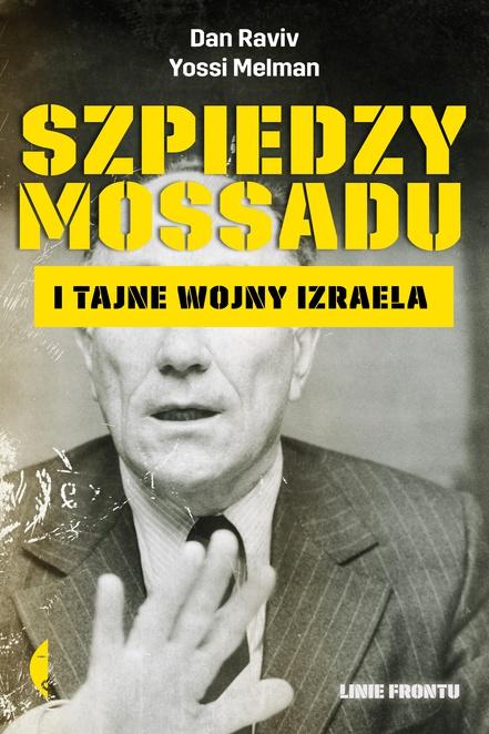 Szpiedzy Mossadu i tajne wojny Izraela - Yossi Melman,Dan Raviv