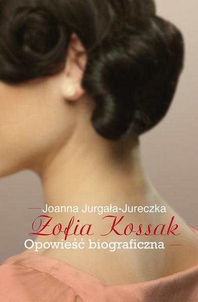 Zofia Kossak-Szczucka. Opowieść biograficzna
