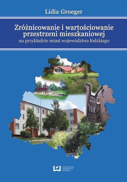 Zróżnicowanie i wartościowanie przestrzeni mieszkaniowej na przykładzie miast województwa łódzkiego