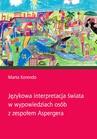 ebook Językowa interpretacja świata w wypowiedziach osób z zespołem Aspergera - Marta Korendo