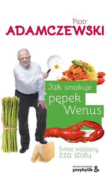 Jak smakuje pępek Wenus. Świat widziany zza stołu