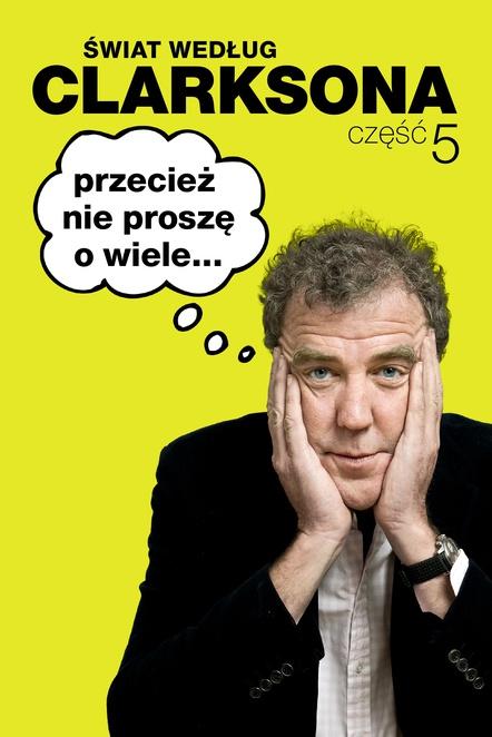 Świat według Clarksona 5. Przecież nie proszę o wiele... - Jeremy Clarkson