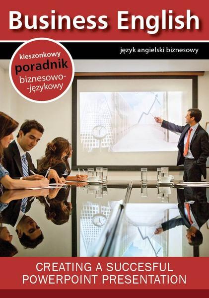 Creating a succesful powerpoint presentation. Tworzenie efektywnych prezentacji w Microsoft Powerpoint