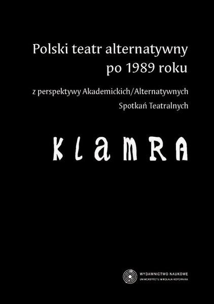 Polski teatr alternatywny po 1989 roku z perspektywy Akademickich/Alternatywnych Spotkań Teatralnych
