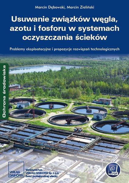 Usuwanie związków węgla, azotu i fosforu w systemach oczyszczania ścieków. Problemy eksploatacyjne i propozycje rozwiązań technologicznych